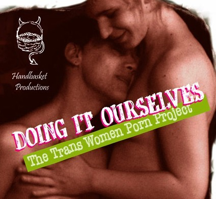 """Doing It Ourselves: The Trans Women Porn Project"" by Tobi Hill-Meyer"