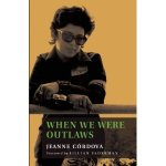 "Jeanne Córdova ""When We Were Outlaws"""